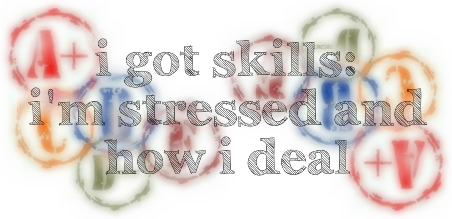 I Got Skills: I'm Stressed & How I Deal